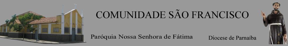 Comunidade São Francisco - Paróquia Nossa Senhora de Fátima - Parnaíba - Piauí