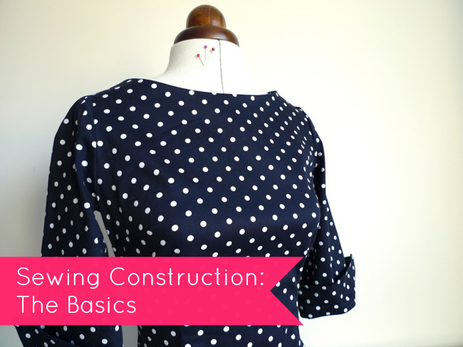 Tilly and the Buttons: Sewing Construction: The Basics