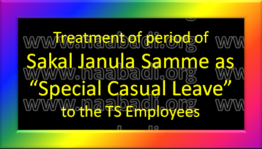 "GO Ms No 1 - Treatment of period of Sakal Janula Samme as ""Special Casual Leave"" to the TS Employees (www.naabadi.org)"