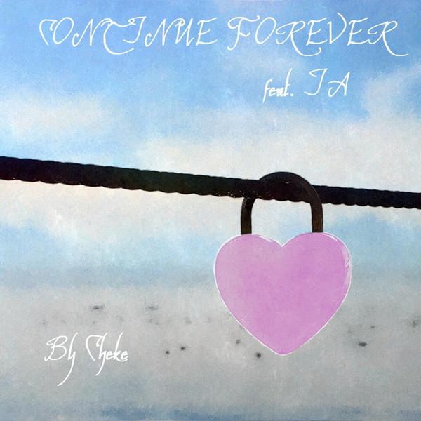[Single] Cheke – CONTINUE FOREVER (feat. IA) (2016.04.18/MP3/RAR)