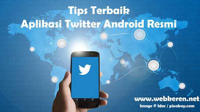 Tips Terbaik Aplikasi Twitter Android Resmi
