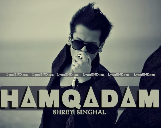 HAMQADAM LYRICS - SHREY SINGHAL | Song MP3 Download 2014