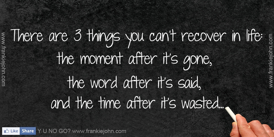 There are 3 things you can t recover in life the moment after it s