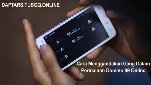Cara Menggandakan Uang Dengan Bermain Domino99 Online