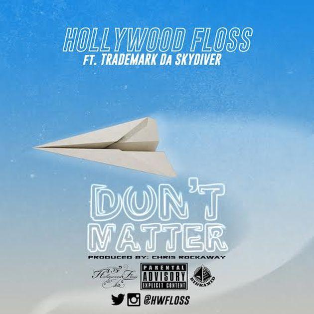 Hollywood FLOSS - Don't Matter (Feat. Trademark Da Skydiver)
