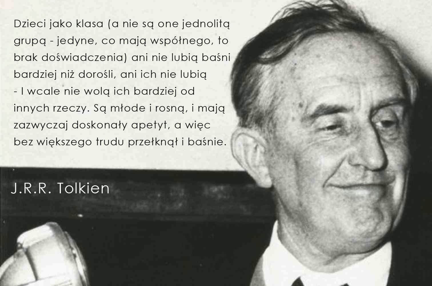 J.R.R. Tolkien, baśnie i Tolkien, hobbit i baśnie, Fantazja, fantazjowanie, Baśnie na warsztacie, rola baśni w życiu dziecka
