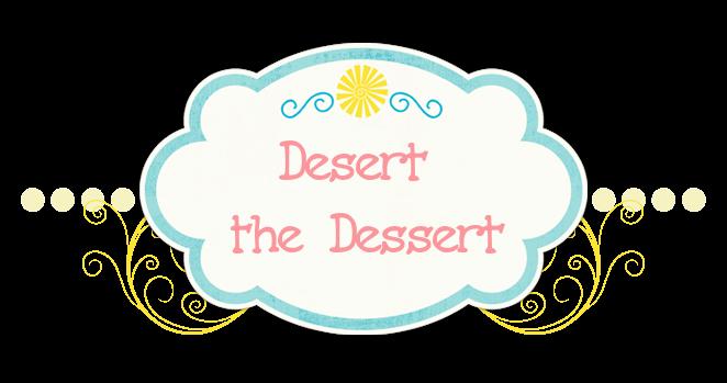 Desert the Dessert