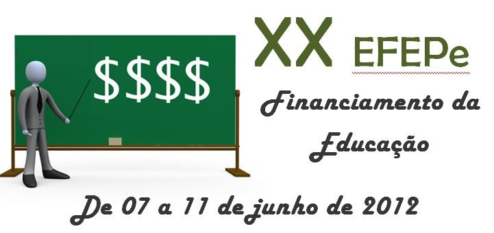 XX EFEPe 2012 - FINANCIAMENTO DA EDUCAÇÃO