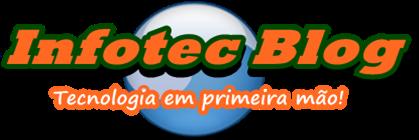 Infotec Blog - Tecnologia em primeira mão!