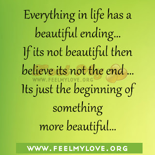 Everything in life has a beautiful ending