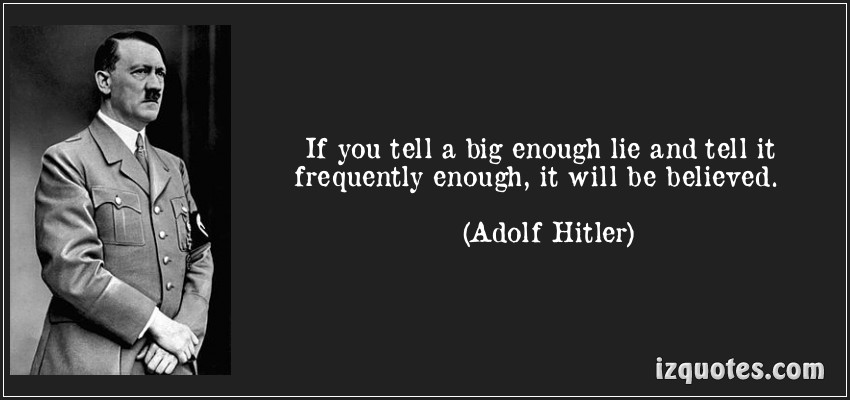 Quote if you tell a big enough lie and tell it frequently enough it