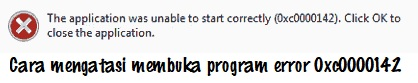 Tips Mengatasi Program Error 0xc0000142 pada Windows