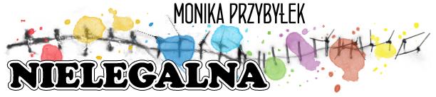 """""""Nielegalna"""" Monika Przybyłek"""
