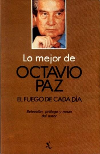El Fuego De Cada Dia   Octavio Paz