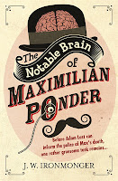 Uk book cover of The Notable Brain of Maximilian Ponder by J.W. Ironmonger