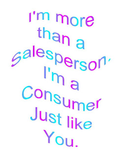 I'm more than a Salesperson, I'm a Consumer, Just Like You.