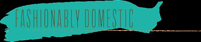 Fashionably Domestic
