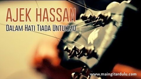 Dalam Hati Tiada Untukmu - Ajek Hassan