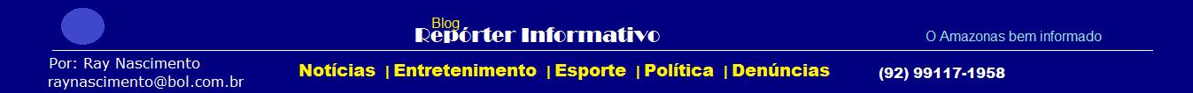 Blog Repórter Informativo│Notícias│Amazonas