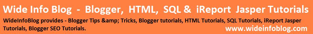 Wide Info Blog | Blogger, HTML, SQL & iReport Jasper tutorials