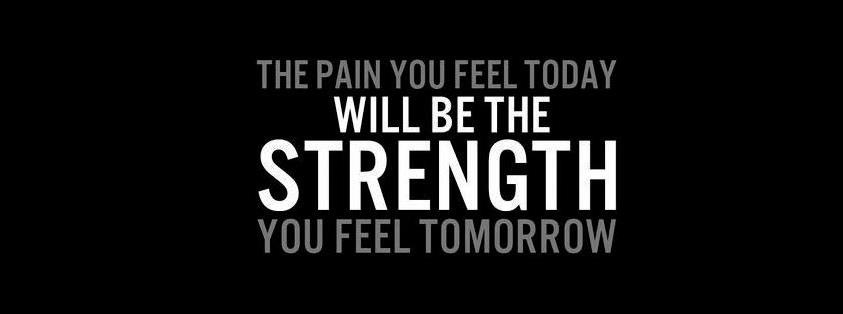 The Pain You Feel Today, Tomorrow Will Be Strength