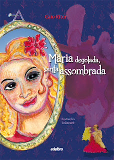 Maria Degolada, santa assombrada - Caio Riter
