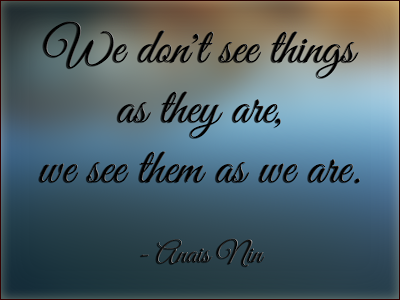 Anais Nin Quote: We don't see things as they are... Via www.seeyoubehindthelens.com Dakota Visions Photography LLC