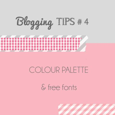 Blogging Tips 4: colour palette & free fonts