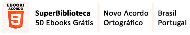 A SuperBiblioteca de 50 Ebooks Grátis Sobre o Novo Acordo Ortográfico! | Edições: Brasil e Portugal