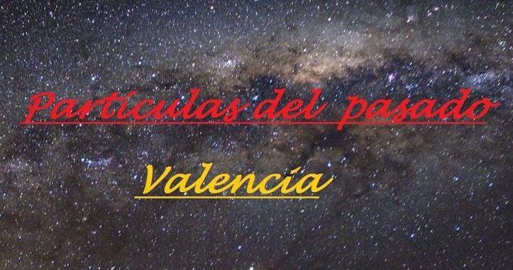Partículas del pasado de Valencia.