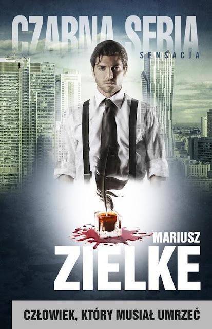 """""""Człowiek, który musiał umrzeć"""" Mariusza Zielke"""