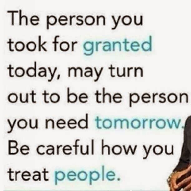 Be careful how you treat people!