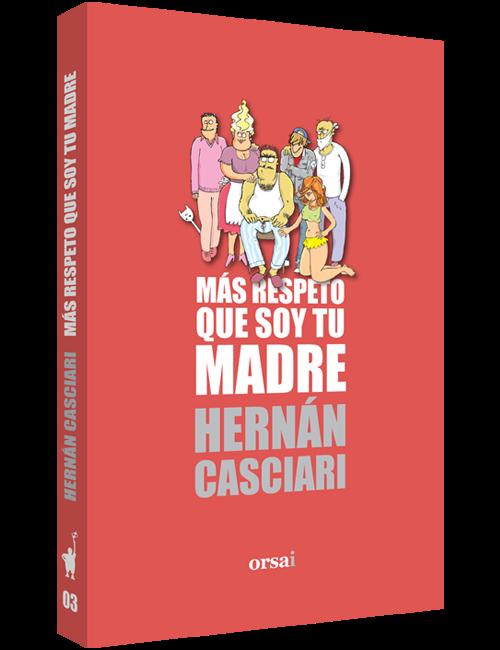 Más respeto que soy tu madre Hernán Casciari