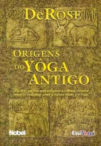 Origens do Yôga Antigo. Autor: Mestre DeRose