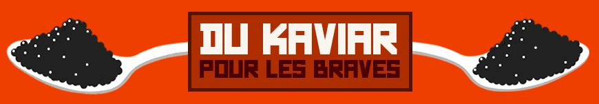 Du kaviar pour les braves