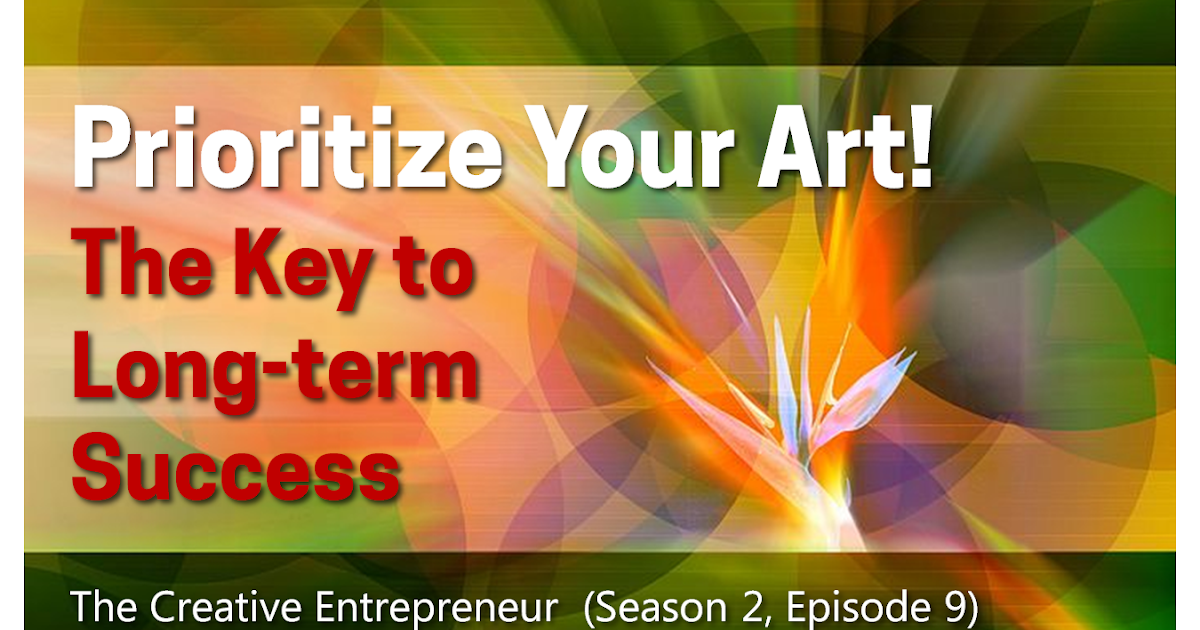Prioritize Your Art! The Key to Long-term Success (Season 2, Episode 9)