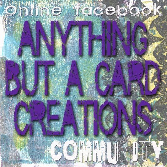Come join Anything but a Card Creations Facebook group!