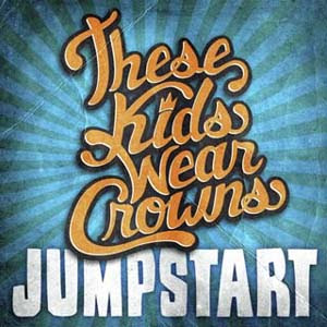 These Kids Wear Crowns - Jumpstart Lyrics | Letras | Lirik | Tekst | Text | Testo | Paroles - Source: mp3junkyard.blogspot.com