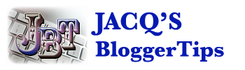 Jacq's Blogger Tips