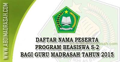 Daftar Nama Peserta Program Beasiswa S-2 Bagi Guru Madrasah Tahun 2015