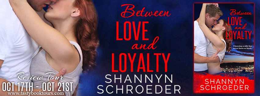 """""""Between Love and Loyalty"""" by Shannyn Schroeder"""