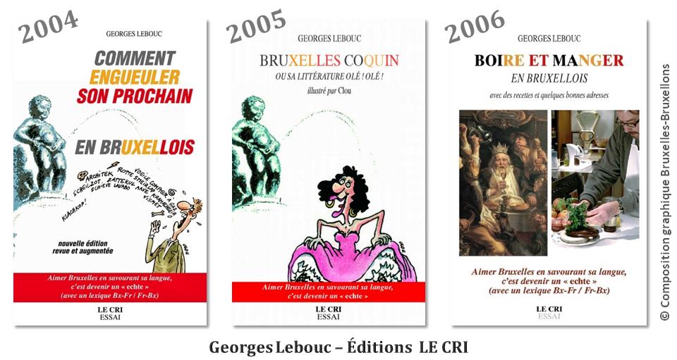 """Georges Lebouc - Mémoire de l'âme bruxelloise - """"Comment engueuler son prochain en bruxellois"""" (2004) - """"Bruxelles coquin"""" ou sa littérature Olé Olé (2005) - """"Boire et manger en bruxellois"""" (2006) - Editions """"LE CRI""""  - Bruxelles-Bruxellons"""