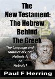 The New Testament: The Hebrew Behind the Greek