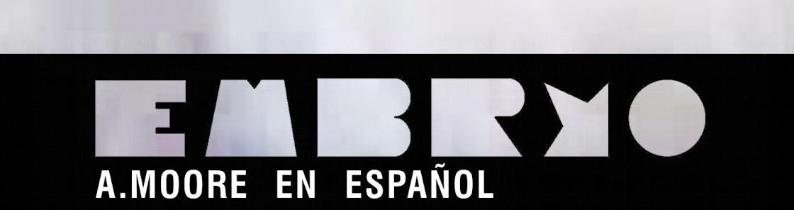 EMBRYO - A.Moore en español