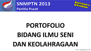 Slide Portofolio Bidang Ilmu Seni dan Keolahragaan SNMPTN 2013