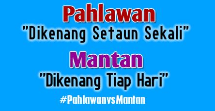 Kata-Kata Ngaco Tentang #PahlawanvsMantan