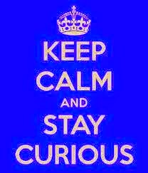 Keep calm and stay curious!