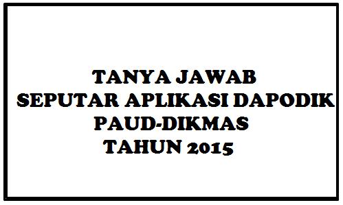 Tanya Jawab Seputar Aplikasi Dapodik PAUD-DIKMAS Tahun 2015