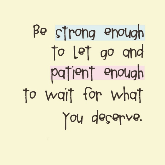 Love Quotes For Him Through Hard Times : Be strong enough to let go and patient enough Saying Pictures