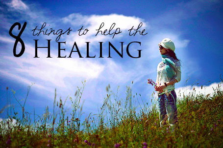 8 things to heal, healing from the hurt, healing from an affair, help the healing process